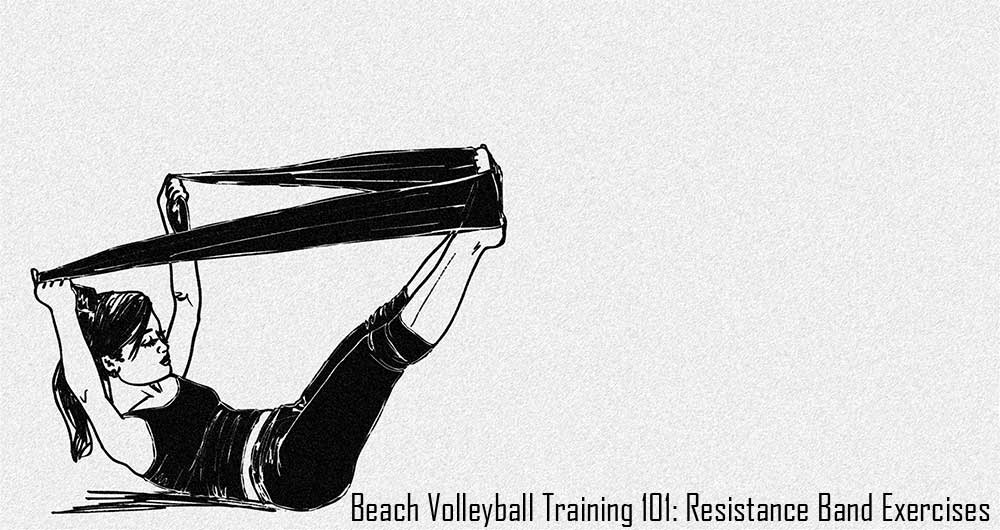 Beach Volleyball Training 101: Resistance Band Exercises